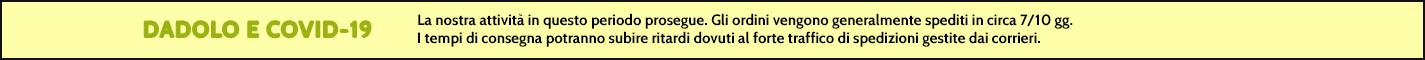DADOLO E COVID-19 La nostra attività in questo periodo prosegue. Gli ordini vengono generalmente spediti in circa 3/5 gg. Le province di Bergamo, Brescia, Monza, Milano, Novara potranno subire ritardi dovuti al forte traffico di spedizioni gestite dai corrieri